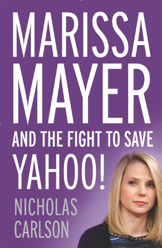 Marissa Mayer and the Fight to Save Yahoo! (Paperback)