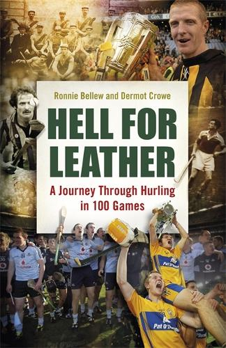 Hell for Leather: A Journey Through Hurling in 100 Games (Hardback)