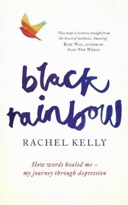 Black Rainbow: How words healed me: my journey through depression (Hardback)