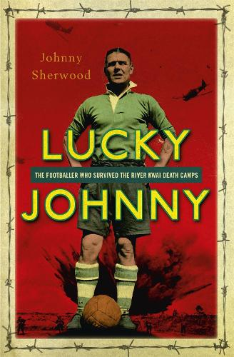 Lucky Johnny: The Footballer who Survived the River Kwai Death Camps (Paperback)
