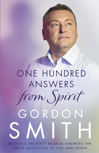 One Hundred Answers from Spirit: Britain's greatest medium's answers the great questions of life and death (Paperback)