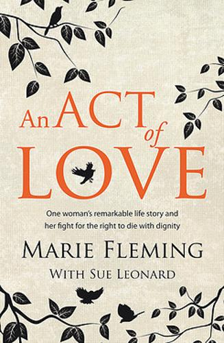 An Act of Love: One Woman's Remarkable Life Story and Her Fight for the Right to Die with Dignity (Paperback)