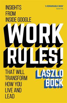 Work Rules!: Insights from Inside Google That Will Transform How You Live and Lead (Hardback)