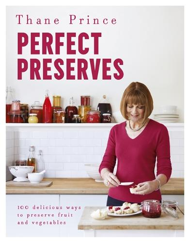 Perfect Preserves: 100 delicious ways to preserve fruit and vegetables (Hardback)