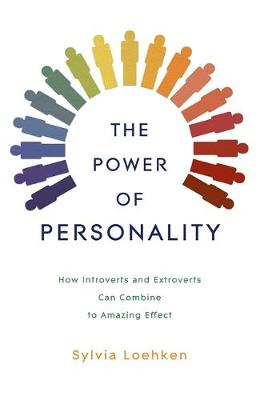 The Power of Personality: How Introverts and Extroverts Can Combine to Amazing Effect (Paperback)
