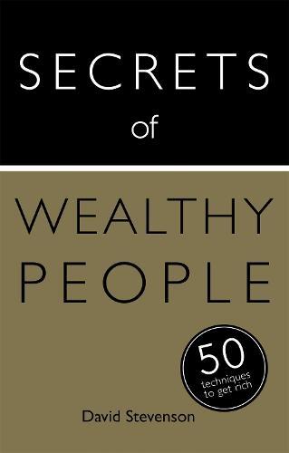 Secrets of Wealthy People: 50 Techniques to Get Rich - Secrets of Success (Paperback)