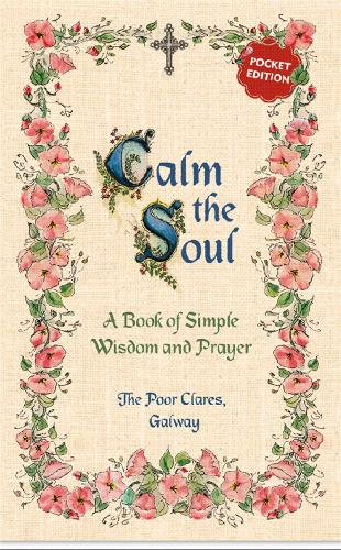 Calm the Soul: A Book of Simple Wisdom and Prayer (Paperback)