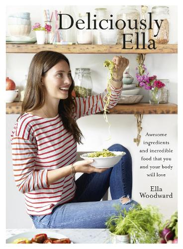Deliciously Ella: Awesome ingredients, incredible food that you and your body will love (Hardback)