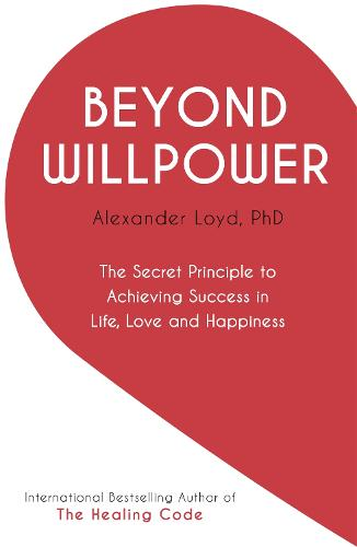Beyond Willpower: The Secret Principle to Achieving Success in Life, Love, and Happiness (Paperback)