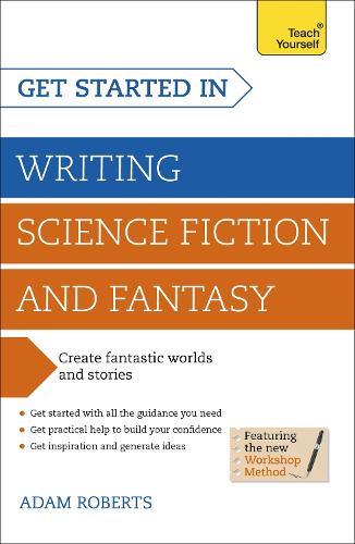 Get Started in Writing Science Fiction and Fantasy: How to write compelling and imaginative sci-fi and fantasy fiction (Paperback)