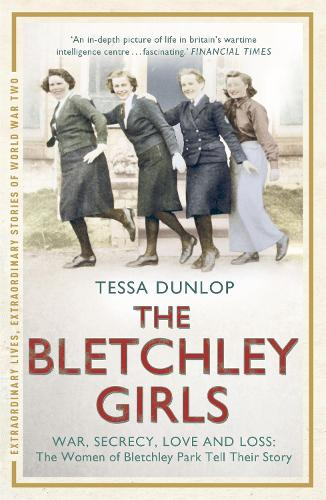 The Bletchley Girls: War, secrecy, love and loss: the women of Bletchley Park tell their story (Paperback)