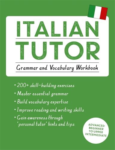 Italian Tutor: Grammar and Vocabulary Workbook (Learn Italian with Teach Yourself): Advanced beginner to upper intermediate course (Paperback)