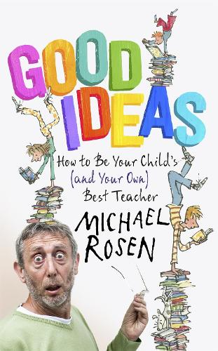 Good Ideas: How to Be Your Child's (and Your Own) Best Teacher (Hardback)