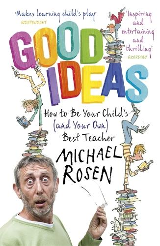 Good Ideas: How to Be Your Child's (and Your Own) Best Teacher (Paperback)