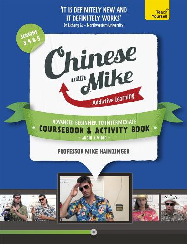 Learn Chinese with Mike Advanced Beginner to Intermediate Coursebook and Activity Book Pack Seasons 3, 4 & 5: Books, video and audio support