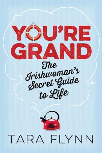 You're Grand: The Irishwoman's Secret Guide to Life (Hardback)