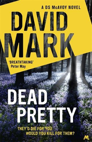 Dead Pretty: The 5th DS McAvoy novel from the Richard & Judy bestselling author - DS McAvoy (Hardback)