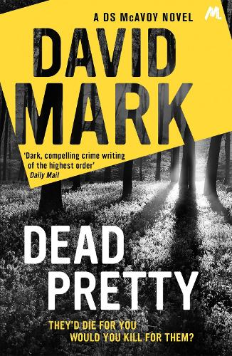 Dead Pretty: The 5th DS McAvoy novel from the Richard & Judy bestselling author - DS McAvoy (Paperback)