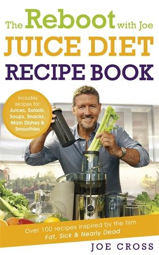 The Reboot with Joe Juice Diet Recipe Book: Over 100 recipes inspired by the film 'Fat, Sick & Nearly Dead' (Paperback)