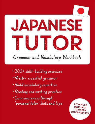 Japanese Tutor: Grammar and Vocabulary Workbook (Learn Japanese with Teach Yourself): Advanced beginner to upper intermediate course (Paperback)