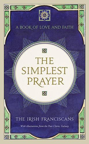 The Simplest Prayer: A Book of Love and Faith (Hardback)