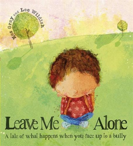 Leave Me Alone: A tale of what happens when you face up to a bully (Paperback)