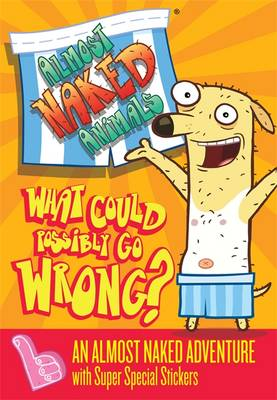 What Could Possibly Go Wrong - Almost Naked Animals No. 1 (Paperback)