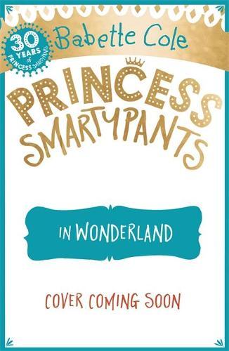 Princess Smartypants and the Wonderland Wobble - Princess Smartypants (Paperback)