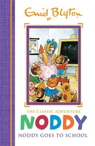 Noddy Classic Storybooks: Noddy Goes to School: Book 6 - Noddy Classic Storybooks (Hardback)