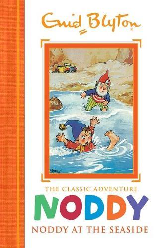 Noddy Classic Storybooks: Noddy at the Seaside: Book 7 - Noddy Classic Storybooks (Hardback)