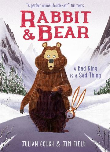 Rabbit and Bear: A Bad King is a Sad Thing: Book 5 - Rabbit and Bear (Hardback)