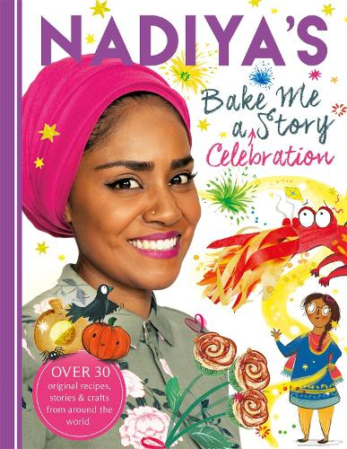 Cover of the book, Nadiya's Bake Me a Celebration Story: Thirty recipes and activities plus original stories for children.