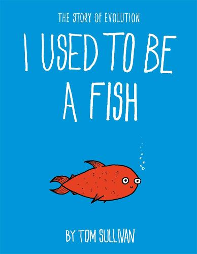 I Used to Be a Fish: The Story of Evolution (Hardback)