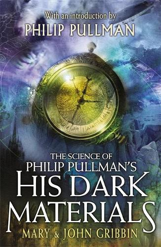 The Science of Philip Pullman's His Dark Materials: With an Introduction by Philip Pullman (Paperback)