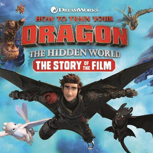 How to Train Your Dragon The Hidden World: The Story of the Film - How to Train Your Dragon (Hardback)