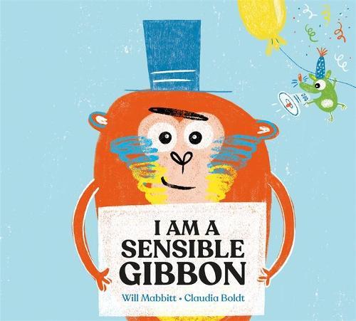 I Am A Sensible Gibbon (Hardback)
