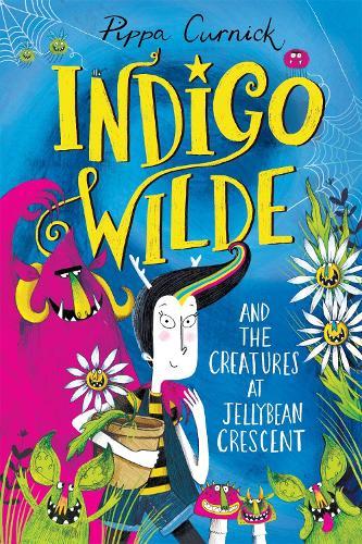 Indigo Wilde and the Creatures at Jellybean Crescent: Book 1 - Indigo Wilde (Hardback)