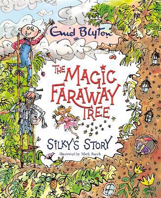 The Magic Faraway Tree: Silky's Story - The Magic Faraway Tree (Hardback)