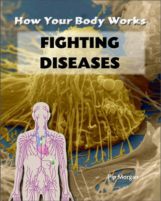 Fighting Diseases - How Your Body Works 2 (Hardback)