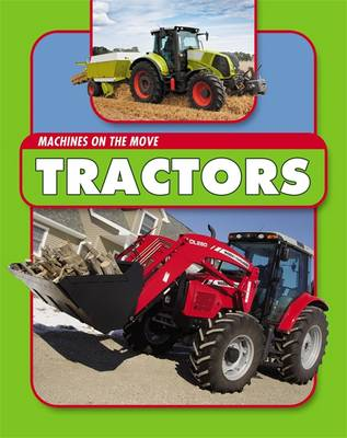 Machines On the Move: Tractors - Machines On the Move (Hardback)
