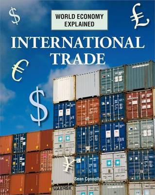 International Trade - World Economy Explained 4 (Hardback)