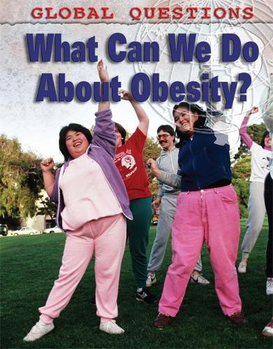 Global Questions: What Can We Do About Obesity? - Global Questions (Hardback)