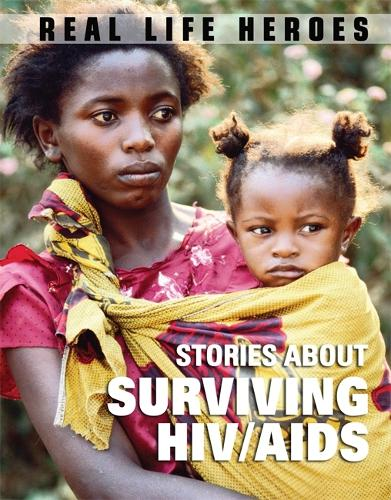 Stories About Surviving HIV/AIDS - Real Life Heroes (Hardback)