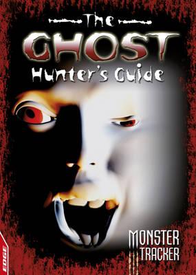 The Ghost Hunter's Guide - Edge: Monster Tracker (Hardback)