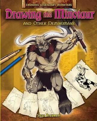 Drawing the Minotaur and Other Demihumans - Drawing Legendary Monsters 4 (Paperback)