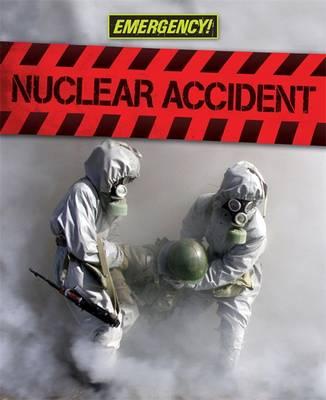 Emergency: Nuclear Accident - Emergency (Hardback)