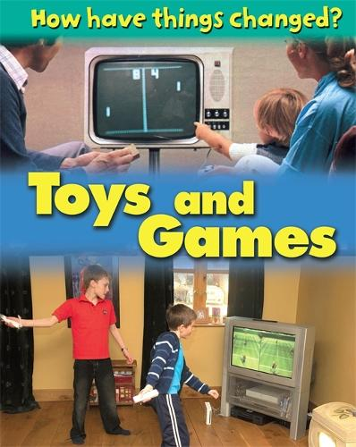 How Have Things Changed: Toys and Games - How Have Things Changed? (Paperback)