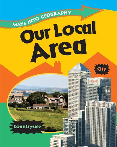 Ways into Geography: Our Local Area - Ways into Geography (Paperback)