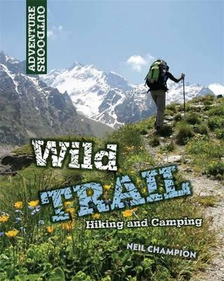 Wild Trail: Hiking and Camping (Hardback)