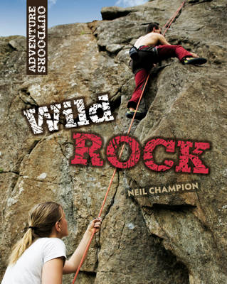Wild Rock: Climbing and Mountaineering - Adventure Outdoors (Hardback)